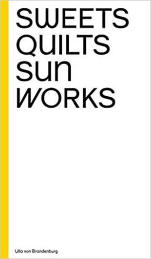 Ulla von Brandenburg: Sweets, Quilts, Sun, Works